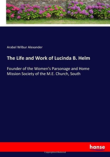 Download The Life and Work of Lucinda B. Helm: Founder of the Women's Parsonage and Home Mission Society of the M.E. Church, South ebook