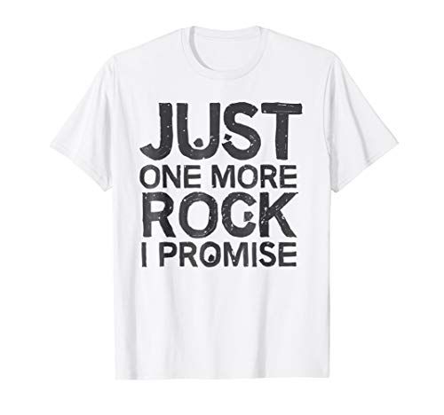 Geology T-Shirt Just One More Rock I Promise Geologist Gift
