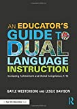 An Educator's Guide to Dual Language Instruction: Increasing Achievement and Global Competence, K-12