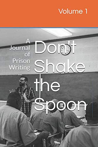Don't Shake the Spoon: A Journal of Prison Writing