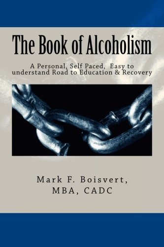 The Book of Alcoholism: Your Private, Personal, Self Paced, Easy to understand Road to Education & Recovery PDF