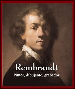 rembrandt pintor dibujante grabador painter engraver and draftsman spanish edition
