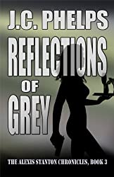 Reflections of Grey (The Alexis Stanton Chronicles Book 3)