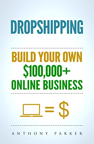 Dropshipping: How To Make Money Online & Build Your Own $100,000+ Dropshipping Online Business, Ecommerce, E-Commerce, Shopify, Passive Income (Best Suppliers For Dropshipping)