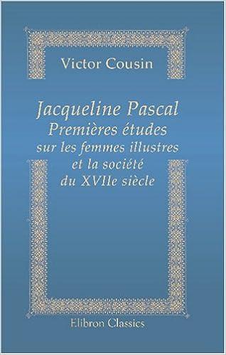 Livres gratuits Jacqueline Pascal. Premières études sur les femmes illustres et la société du XVIIe siècle epub, pdf