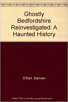 Ghostly Bedfordshire Reinvestigated: A Haunted History