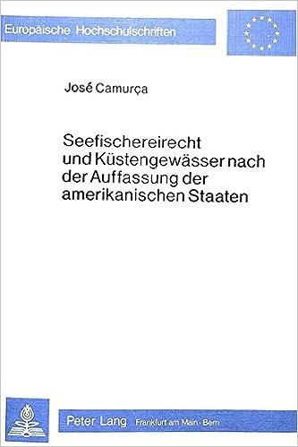 Seefischereirecht und Küstengewässer nach der Auffassung der amerikanischen Staaten (Europäische Hochschulschriften / European University Studies / ... Universitaires Européennes) (German Edition)