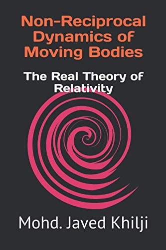 (Non-Reciprocal Dynamics of Moving Bodies: The Real Theory of Relativity-Light Clocks Experiment: Time flies with velocity, mass increases, length contracts)