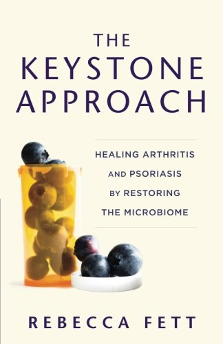 The Keystone Approach  Healing Arthritis And Psoriasis By Restoring The Microbiome