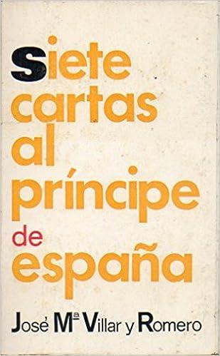 SIETE CARTAS AL PRÍNCIPE DE ESPAÑA.: Amazon.es: Villar y Romero, José María.: Libros