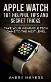 img - for Apple Watch: 101 Helpful Tips and Secret Tricks: Take Your Wearable Tech Game to the Next Level book / textbook / text book