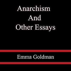 anarchism and other essays emma goldman summary Anarchism and other essays summary and study guide are also available on the mobile version of the website books by emma goldman are so cool.