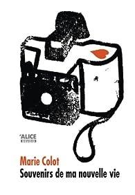 Souvenirs de ma nouvelle vie par Marie Colot