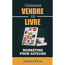Comment vendre un livre: Marketing pour auteurs (Ecrivain professionnel t. 2) (French Edition)