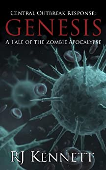 Central Outbreak Response: Genesis: A Tale of the Zombie Apocalypse by [Kennett, RJ]