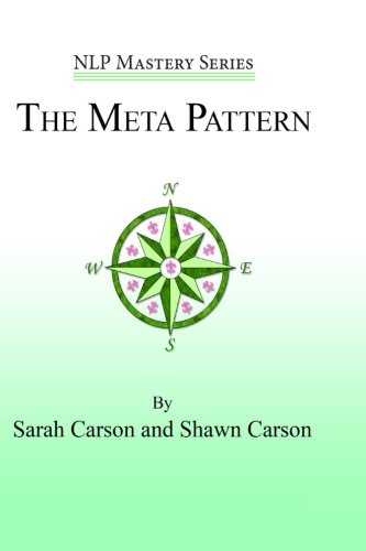 The Meta Pattern: The Ultimate Structure of Influence for Coaches, Hypnosis Practitioners, and Business Executives (NLP Mastery) (Volume 3) by Changing Mind