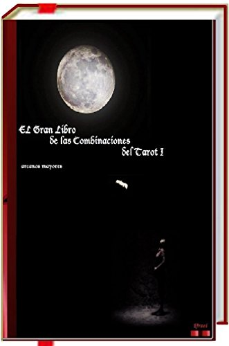 El Gran Libro de las Combinaciones del Tarot I - 2ª Edición.: Arcanos mayores