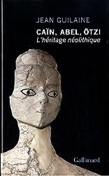 Caïn, Abel, Otzi : L'héritage néolithique