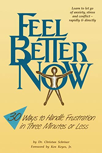 Feel Better Now : 30 Ways to Handle Frustration in Three Minutes or Less