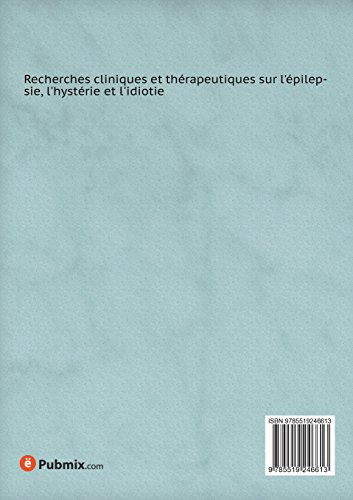 Recherches cliniques et thérapeutiques sur l'épilepsie, l'hystérie et l'idiotie Tome 1 (French Edition)