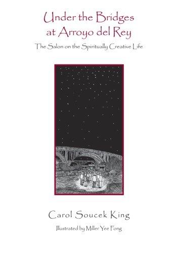 Under the Bridges at Arroyo del Rey: The Salon on the Spiritually Creative Life ebook