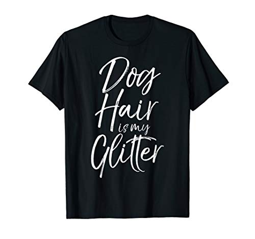 (Funny Pet Quote for Women Cute Dog Hair is My Glitter T-Shirt)