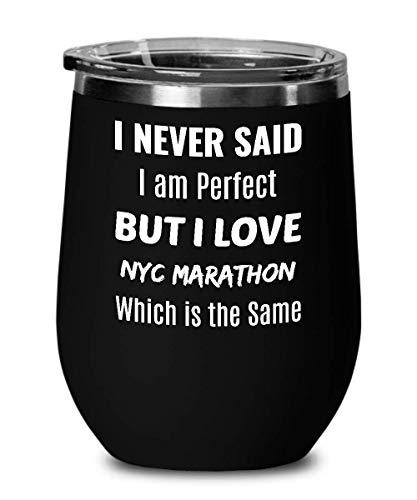 NYC MARATHON Wine Tumbler - I Never Said I am Perfect but I Love NYC Marathon - Which is the Same
