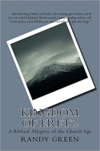 Kingdom of Eretz: A Biblical Allegory of the Church Age, revised 2012
