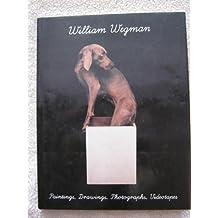 William Wegman: Paintings, Drawings, Photographs, Videotapes by William Wegman (1990-09-23)