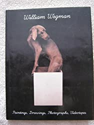 William Wegman: Paintings, Drawings, Photographs, Videotapes by William Wegman (1990-09-02)
