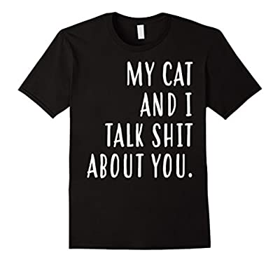 My Cat and I Talk About You Funny Cat Owner T-shirt