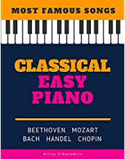 Classical Easy Piano - Most Famous Songs - Beethoven Mozart Bach Handel Chopin: Teach Yourself How to Play Popular Music for Beginners and Intermediate Players in the Simplified Arrangements! Book, Video Tutorial, BIG Notes