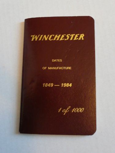Winchester Dates of Manufacture 1849-1984, 1 of 1000