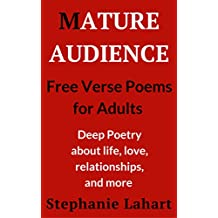 MATURE AUDIENCE: Free Verse Poems for Adults: Deep Poetry about life, love, relationships, and more.