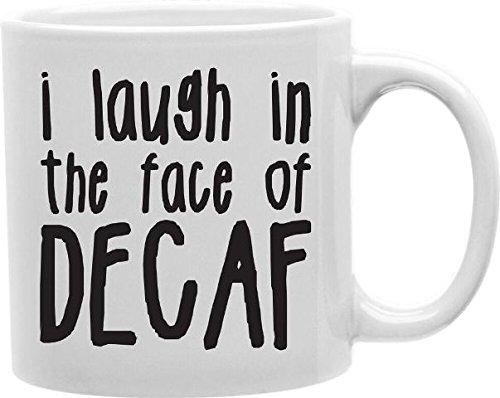 Imaginarium Goods CMG11-EDM-DECAF Everyday Mug - I Laugh in the Face of Decaf from Imaginarium Goods Co.