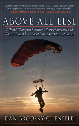 Above All Else: A World Champion Skydiver's Story of Survival and What It Taught Him About Fear, Adversity, and Success