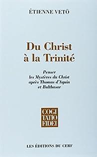 Du Christ à la Trinité : Penser les mystères du Christ après Thomas d'Aquin et Balthasar par Etienne Vetö