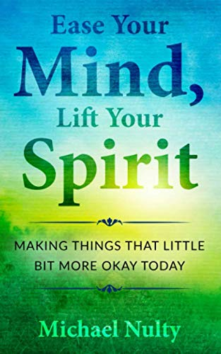 Ease Your Mind, Lift Your Spirit.: Making Things That Little Bit More Okay Today – 400 Life Notes To Help You Find Inner…