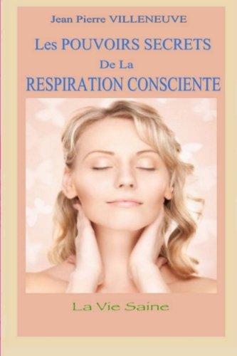 Les pouvoirs secrets de la respiration consciente (French Edition) pdf epub