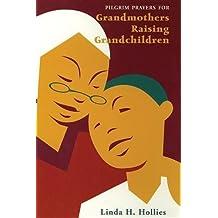Pilgrim Prayers for Grandmothers Raising Grandchildren: