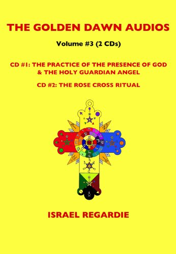 Golden Dawn Audios Vol. 3: Practice of the Presence of God/Rose Cross Ritual