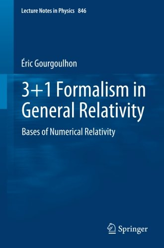 3+1 Formalism in General Relativity: Bases of Numerical Relativity (Lecture Notes in Physics, Vol. 846)