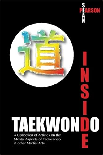 Inside Taekwondo: A Collection of Articles on theMental Aspects of Taekwondo & other Martial Arts