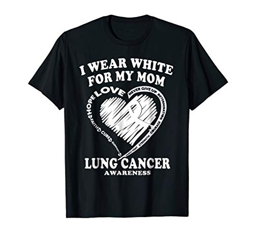 Lung Cancer Awareness T Shirt - I Wear White For My Mom]()