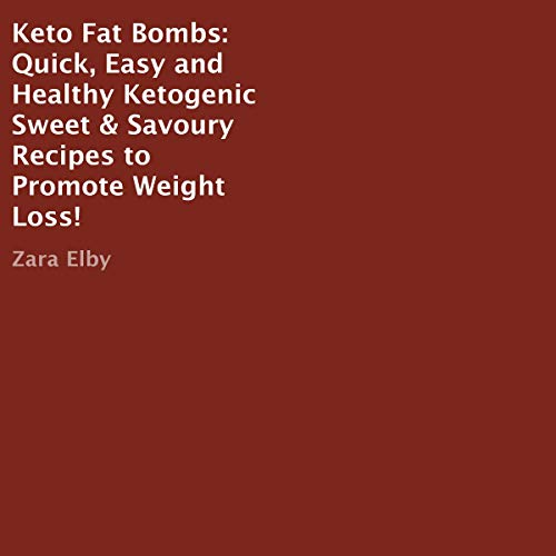 Keto Fat Bombs: Quick, Easy, and Healthy Ketogenic Sweet and Savory Recipes to Promote Weight Loss! by Zara Elby