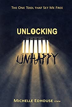 Unlocking Unhappy: The one tool that set me free by [Edhouse, Michelle]