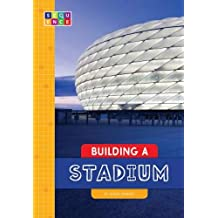 Building a Stadium (Sequence Amazing Structures)