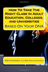 How To Take The Right Class In Adult Education, Colleges, and Universities Based On Your DNA by Afamasaga Bob (2011-01-12) Paperback