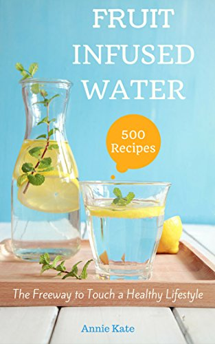 (500 Fruit Infused Water Recipes: The Freeway to Touch a Healthy Lifestyle )