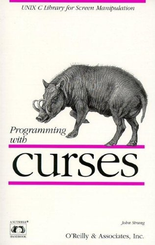 Programming with curses: UNIX C Library for Screen Manipulation (Nutshell Handbooks) by O'Reilly Media